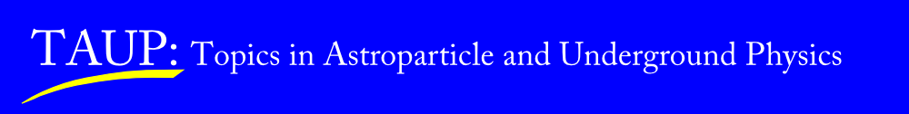 TAUP: Topics in Astroparticle and Underground Physics